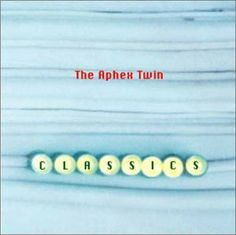 Aphex Twin - Classics