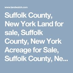 Suffolk County, New York Land for sale, Suffolk County, New York Acreage for Sale, Suffolk County, New York Lots for Sale at LandWatch.com