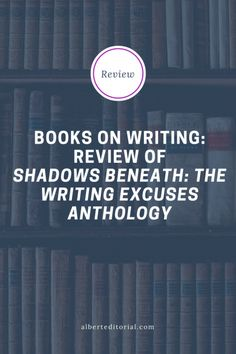 """Books on writing: Review of """"Shadows Beneath: The Writing Excuses Anthology"""""""
