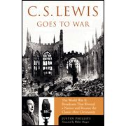 C. S. Lewis in a Time of War: The World War II Broadcasts that Riveted a Nation and Became Mere Christianity
