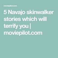 5 Navajo skinwalker stories which will terrify you | moviepilot.com