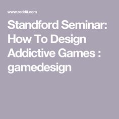 Standford Seminar: How To Design Addictive Games : gamedesign