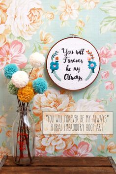 You Will Forever Be My Always -   Floral Embroidery Hoop Art | Flamingo Toes (with template)