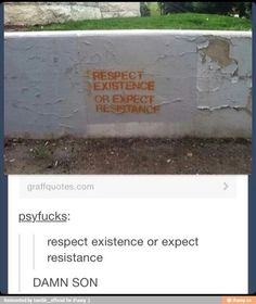 Respect Existence or Expect Resistance - There's some interesting wordplay. Faith In Humanity, Tumblr Posts, In This World, Equality, Just In Case, Decir No, Me Quotes, Journaling, Inspirational Quotes