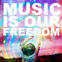 Music is our freedom. REPIN if this is true for you! This is a cool Pin but OMG check this out #EDM www.soundcloud.com/viralanimal