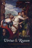 Virtue and reason in Plato and Aristotle / A.W. Price - Oxford : Clarendon Press, 2011