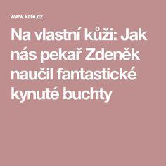 Na vlastní kůži: Jak nás pekař Zdeněk naučil fantastické kynuté buchty