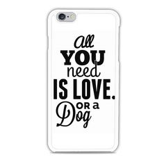 Buy Brand New All You Need Is A Dog iPhone 6 Cover at low prices and high Quality! This is a very special Unique case, clear image that is waterproof. A snap-fit case that provides protection to the b