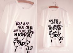 You are not old, just one level higher by Bobsmade.deviantart.com on @deviantART