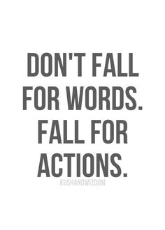 I fell for her words, she said she meant them all.but actions speak louder than words! Great Quotes, Quotes To Live By, Me Quotes, Motivational Quotes, Funny Quotes, Inspirational Quotes, Hurt Quotes, Thing 1, Note To Self