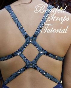 Tutorial explaining how to convert a blah dress back into a beaded and strappy unique back.