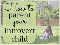 How to Parent your Introvert Child - tips from an introvert parenting both introverts and extroverts. #parenting #introvert