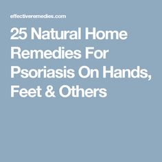 25 Natural Home Remedies For Psoriasis On Hands, Feet & Others