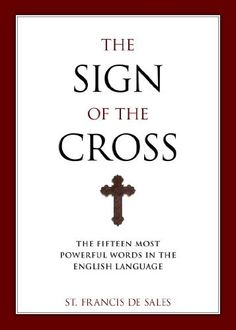 The Sign of the Cross by St. Francis de Sales, http://www.amazon.com/dp/B00E67LO76/ref=cm_sw_r_pi_dp_kGhnsb1XFGZCT