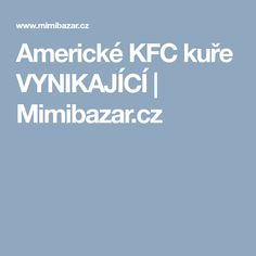 Americké KFC kuře VYNIKAJÍCÍ | Mimibazar.cz