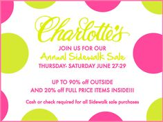 Charlotte's Annual Sidewalk Sale  Thursday-Saturday June 27-29  Up to 90% off Outside, and 20% off full price items inside!