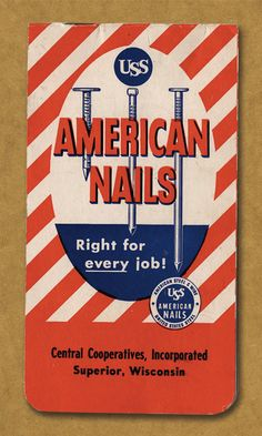 USS American Nails. Right for every job! Central Cooperatives, Incorporated. Superior, Wisconsin.