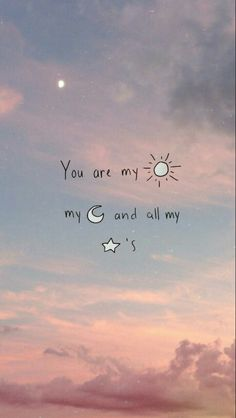 You are my sun, my moon and all my star's