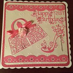 birthday card using free border dies from tattered lace magazine 17 & tattered lace shoe & handbag dies Special Birthday Cards, 21st Birthday Cards, Happy 21st Birthday, Birthday Cards For Women, 21 Cards, Tattered Lace Cards, Dress Card, Pretty Cards, Card Tags