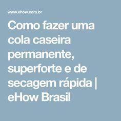 Como fazer uma cola caseira permanente, superforte e de secagem rápida | eHow Brasil