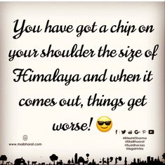 You have got a chip on your shoulder the size of Himalaya and when it comes out, things get worse! 😎😎  #riteshwar #mindful #quotefromlife Happy Today, Coming Out, Life Quotes, Mindfulness, Things To Come, Shoulder, Going Out, Quotes About Life, Quote Life