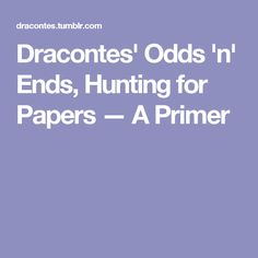 Dracontes' Odds 'n' Ends, Hunting for Papers — A Primer