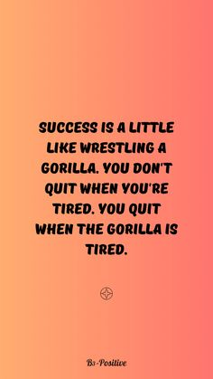 """Robert Strauss quote - """"Success is a little like wrestling a gorilla. You don't quit when you're tired. You quit when the gorilla is tired."""" - Success Quotes Wallpaper iPhone/Android. Save the success quotes wallpapers that you loved the most and set them as background for your phone to get some motivation every time you pick it up. Also with other B3-Positive quotes and affirmations wallpapers. Enjoy our motivational quotes for success for iPhone/Android #phonequotes #quoteswallpaper… Motivational Quotes For Success, Motivational Quotes For Entrepreneurs, Positive Quotes For Life, Good Life Quotes, Inspiring Quotes, Best Quotes, Iphone Wallpaper, Positive Quotes Wallpaper, Positive Wallpapers"""