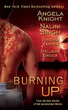 Burning Up by Angela Knight,Nalini Singh,Virginia Kantra,Meljean Brook, Click to Start Reading eBook, Bring these four authors together and it's sure to ignite a spark...   Angela Knight pairs a vampire