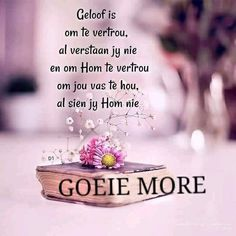 Good Morning Image Quotes, Good Morning Wishes, Lekker Dag, Afrikaanse Quotes, Goeie Nag, Goeie More, Christian Messages, Morning Affirmations, Morning Greetings Quotes