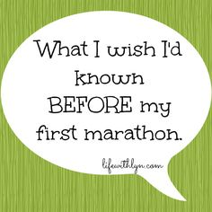 Agreed. These are great things to know prior to your first marathon. I could add a few more, but these are a good start.