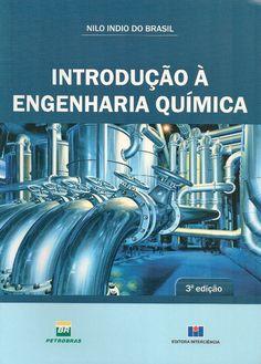 BRASIL, Nilo Indio do. Introdução à engenharia química. 3 ed. Rio de Janeiro: Interciência, 2013. xx, 427 p. Inclui bibliografia e índice; il. tab. graf.; 25cm. ISBN 9788571933088.  Palavras-chave: ENGENHARIA QUIMICA.  CDU 66.0 / B823i / 3 ed. / 2013