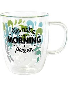 PRODUCT DESCRIPTION: This double-wall mug keeps your morning brew piping hot and starts your day off right with a whimsical message. 4.5'' W x 5.5'' H x 4'' D Holds 17 oz. Glass Hand wash Imported