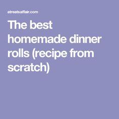 The best homemade dinner rolls (recipe from scratch)