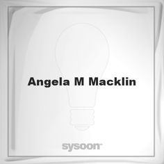 Angela M Macklin: Page about Angela M Macklin #member #website #sysoon #about