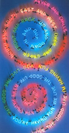 Colorful words to live by from Bruce Nauman.