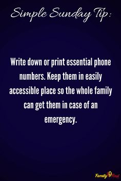 Important tips for families, in case of emergencies - Write down or print essential phone numbers so they are easily accessible in an emergency.