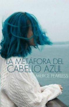"""Leer """"La metáfora del cabello azul. - i"""" #wattpad #otros"""