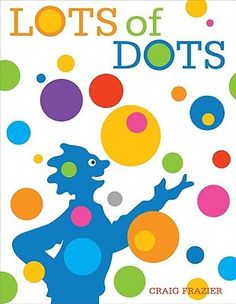 Lots of Dots by Craig Frazier Dots are a part of everyday life There are colorful and bright pictures to draw you in Try to spot the lady bugs throughout the books