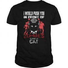 I Would Push You In Front Of Zombies To Save My Cat Funny Gift For Any Cat Lover Fan