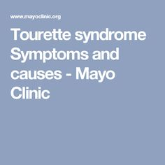 Tourette syndrome Symptoms and causes - Mayo Clinic