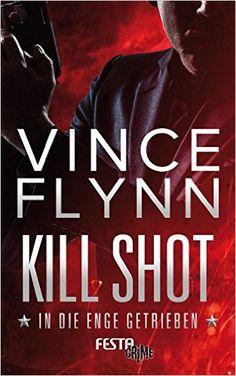 Kill Shot - In die Enge getrieben: Thriller: Amazon.de: Vince Flynn: Bücher