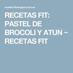 RECETAS FIT: PASTEL DE BROCOLI Y ATUN ~ RECETAS FIT