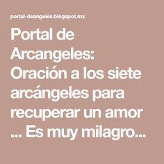 Portal de Arcangeles: Oración a los siete arcángeles para recuperar un amor ... Es muy milagrosa si quieres que tu felicidad vuelva a ti