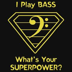 I Play Bass. What's Your Superpower? by Samuel Sheats on Redbubble. Apparel and…