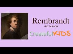 Rembrandt For Kids -- Famous Artists for Kids - YouTube