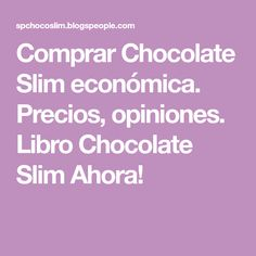 Comprar Chocolate Slim económica. Precios, opiniones. Libro Chocolate Slim Ahora!