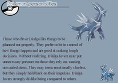 I absolutely love Dialga, I watched that movie of it as a kid and loved it and it has become my favourite legendary, along with Palkia ofcourse. This actually matches me! Pokemon Pins, Pokemon Memes, My Pokemon, Cool Pokemon, Pokemon Stuff, Pikachu, Pokemon Facts, Gotta Catch Them All, Catch Em All