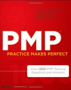 PMP Practice Makes Perfect: Over 1000 PMP Practice Questions and Answers/John Estrella, Charles Dunc