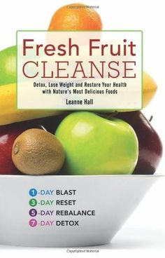FRESH FRUIT CLEANSE: Detox, Lose Weight and Restore Your Health with Nature's Most Delicious Foods... #Detox
