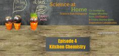 Science at Home Episode 4 - Kitchen Chemistry - try these fun science activities with ingredients from the kitchen!